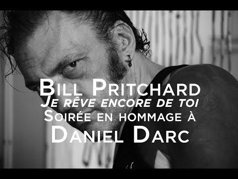 Bill Pritchard - Je rêve encore de toi (Soirée en hommage à Daniel Darc)