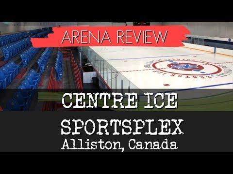 ARENA REVIEW: Centre Ice Sportsplex - Alliston, Ontario, Canada