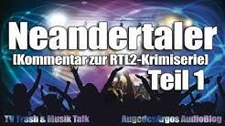 Neandertaler Teil 1[Kommentar zur RTL2-Krimiserie] (Folge 1 & 2)