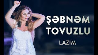 Şəbnəm Tovuzlu - Lazım  Resimi