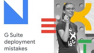 G Suite Do's and Dont's: How to Ace Your G Suite Deployment (Cloud Next '18)
