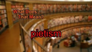 What does pietism mean?