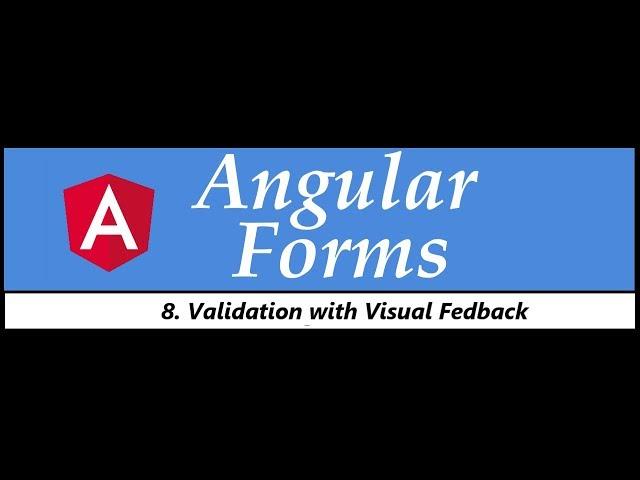 Angular Forms Tutorial - 8 - Validation with Visual Feedback