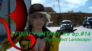 Final Fantasy XV - RE [ep.0014] - The Perfect Landscape - Gameplay Walkthrough (ENG)
