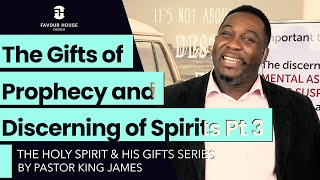 The Gifts of Prophecy & Discerning of Spirits Pt 3 | Pastor King James | 30 Aug 2020