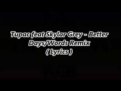 2pac ft Skylar Grey Better Days Remix (Lyrics)