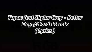 2pac ft Skylar Grey Better Days Remix (Lyrics)
