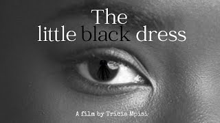 THE LITTLE BLACK DRESS | Short film by Tricia Mpisi | A film about grief