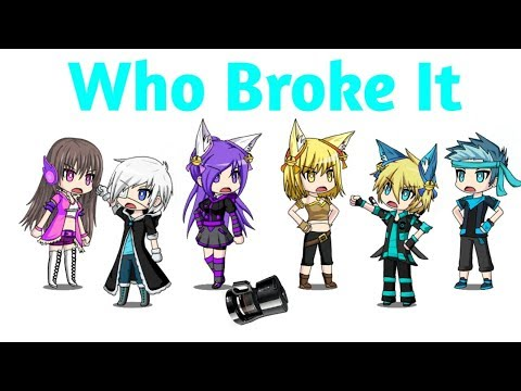 Who Broke It Meme   Gacha Studio