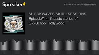Episode#14- Classic stories of Old-School Hollywood!