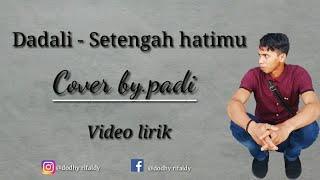 Dadali - Setengah hatimu ( cover by.padi)