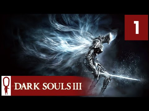 Dark Souls 3 - Part 1 - The Unkindled Will Rise - Let's Play - Dark Souls 3 Gameplay Playthrough PC
