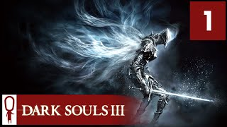 Dark Souls 3 - Part 1 - The Unkindled Will Rise - Let