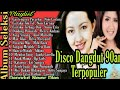 Kumpulan Lagu Dangdut Lawas 90an | Lagu Dangdut Nostalgia | Disco Dangdut 90an | Disco Dangdut Remix