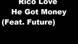 Rico Love -  He Got Money Feat  Future   (NEW 2014)