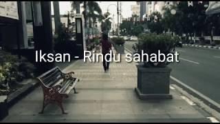 Rindu sahabat.lagu keren parah Dari Iksan Skuter!!!!!!!