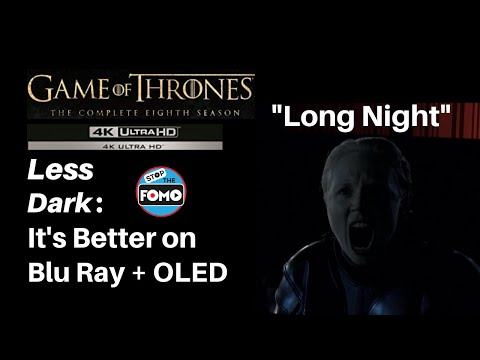 Game of Thrones S8/Ep3: Way Less Dark on Blu Ray + OLED TV!