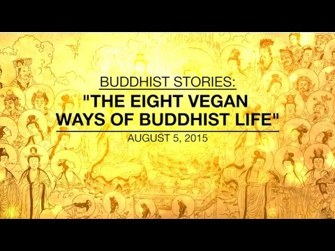 BUDDHIST STORIES: THE EIGHT VEGAN WAYS OF BUDDHIST LIFE -  A