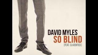 So Blind Lyrics - David Myles ft. Classified