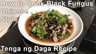 How to Cook Black Fungus (Tenga ng Daga Recipe) Chinese Style