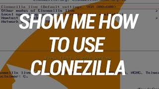 show Me How To Use Clonezilla