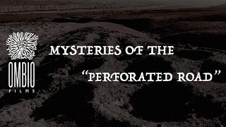 """MYSTERIES OF THE  """"PERFORATED ROAD"""""""