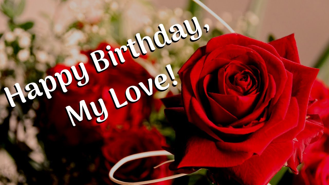 Happy Birthday My Love Romantic Birthday Message Greeting Wishes Youtube
