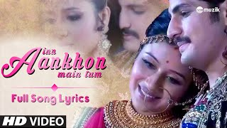 Inn Aankhon Mein Tum - Full Song | Lyrical Video | Zee TV | HD