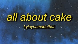 Nodis - ALL ABOUT CAKE (Lyrics) ft. KyleYouMadeThat  | all about cake can't relate