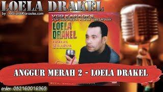 Download ANGGUR MERAH 2 - LOELA DRAKEL karaoke tanpa vokal | KARAOKE LOELA DRAKEL
