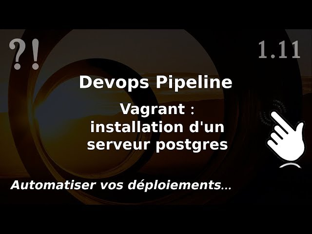 Pipeline Devops - 1.11. Vagrant : installation d'une VM postgresql   tutos fr