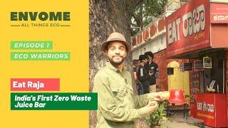 Envome Eco | Eco Warriors: Eat Raja - India's First Zero Waste Juice Bar