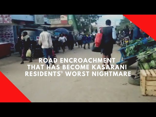 Road encroachment that has become Kasarani residents' worst nightmare