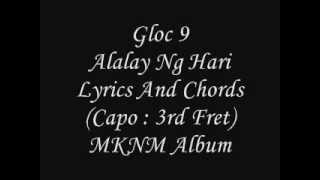 Gloc 9 - MKNM - Alalay Ng Hari Ft. Allan Mitchell Silonga Lyrics And Chords