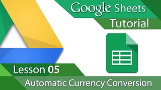 Google Sheets - Tutorial 05 - Automatic Currency Conversion