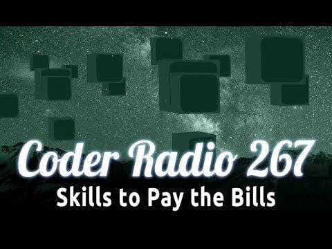 Skills To Pay The Bills | Coder Radio 267