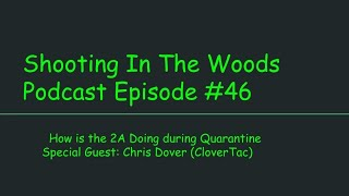 Shooting In The Woods Podcast Episode # 46 w/ CloverTac!!!!!!
