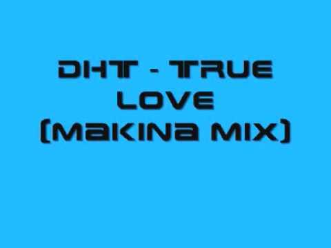 DHT - True love (Makina Mix)