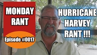 HURRICANE HARVEY - LOOTING, THE LOWEST OF THE LOW!!! - MONDAY RANT #0018