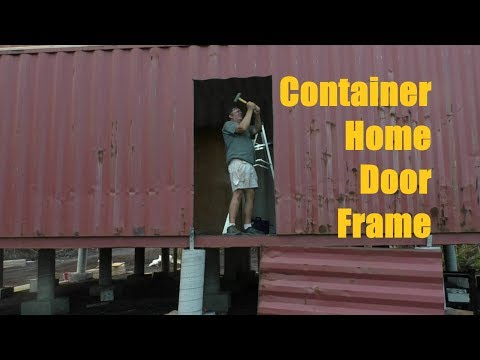 Installing Door Frame On The Container Home