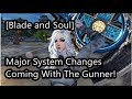 [Blade and Soul] Major System Changes Coming With Gunner!