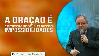 A oração é a resposta de Deus às nossas impossibilidades | Rev. Arival Dias Casimiro