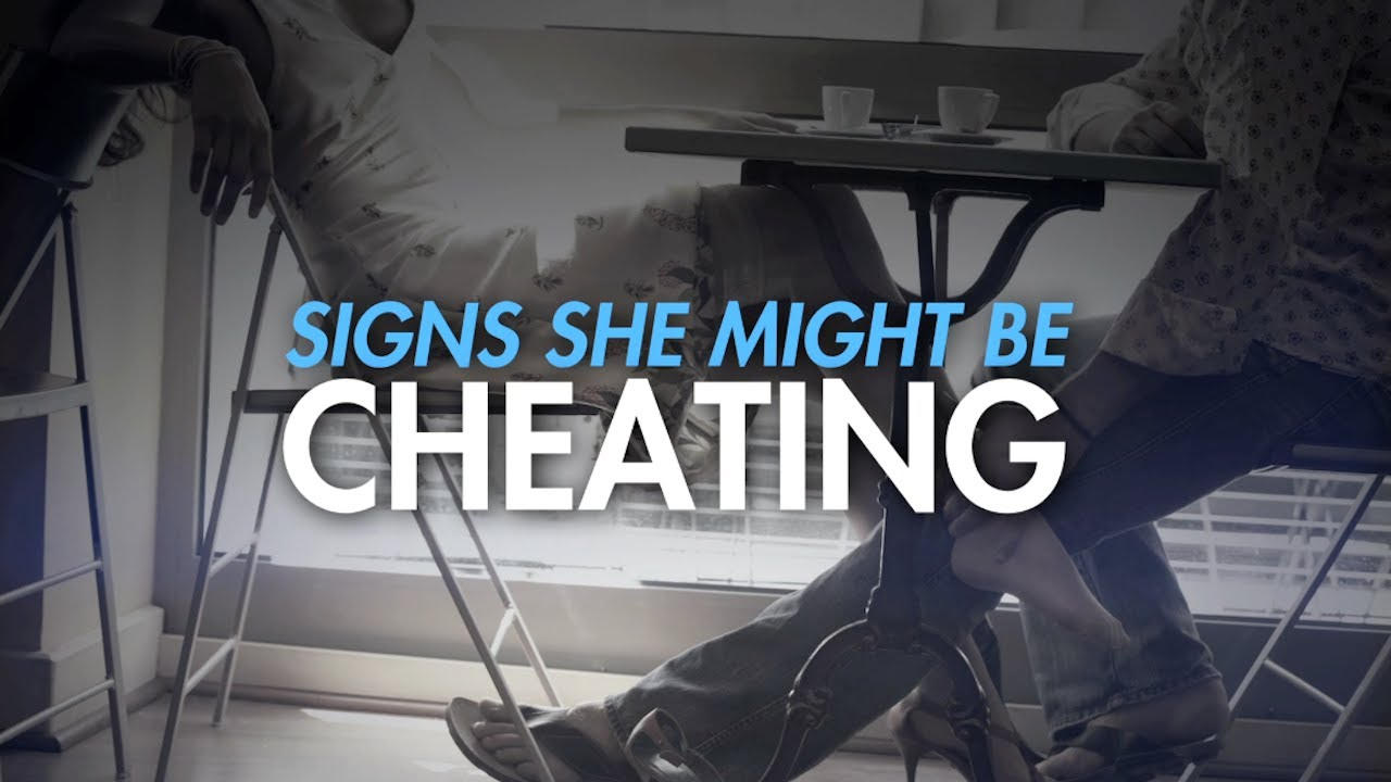 How do you know if she is cheating