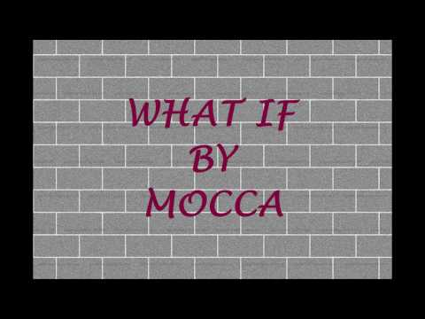 WHAT IF (LYRICS) - MOCCA