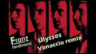 Franz Ferdinand Ulysses Venaccio remix