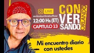 CAPITULO #13 CONVERSANDO CON ORLANDO