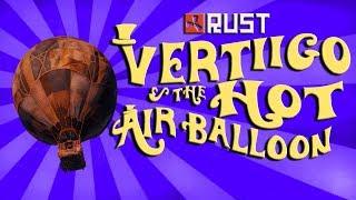 RUST: VERTiiGO AND THE HOT AIR BALLOON - Episode 119