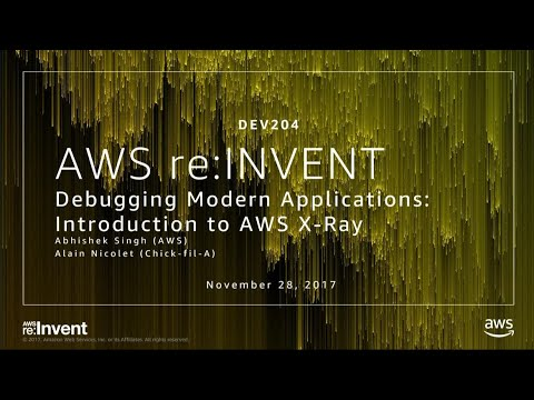 AWS re:Invent 2017: Monitoring Modern Applications: Introduction to AWS X-Ray (DEV204)