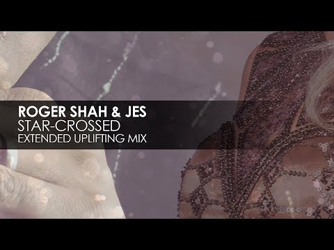 Roger Shah & JES - Star-crossed (Extended Uplifting Mix)