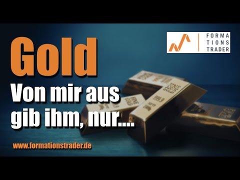 Analyse-Gold: Von mir aus gib ihm, nur….